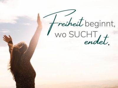 Freiheit beginnt, wo Sucht endet.